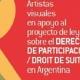 Artistas visuales en apoyo al proyecto de ley sobre el derecho de participación/Droit de Suite en Argentina